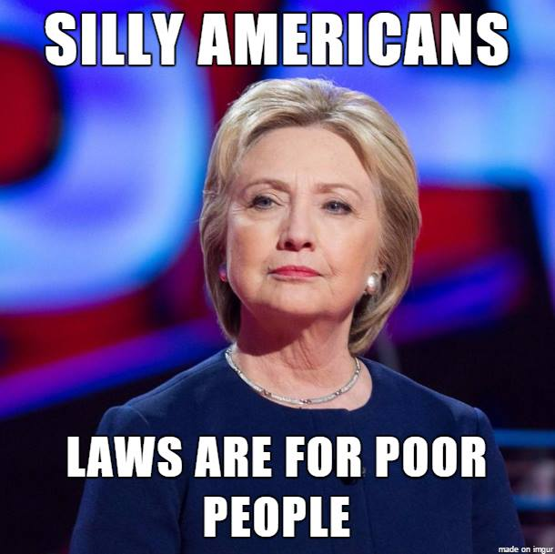 Hillary-Clinton-aka-Butcher-of-Benghazi-to-America-laws-are-for-poor-people