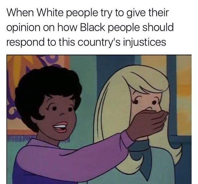 Meme: White People Shouldn't Tell Black People How They Should React to Injustice