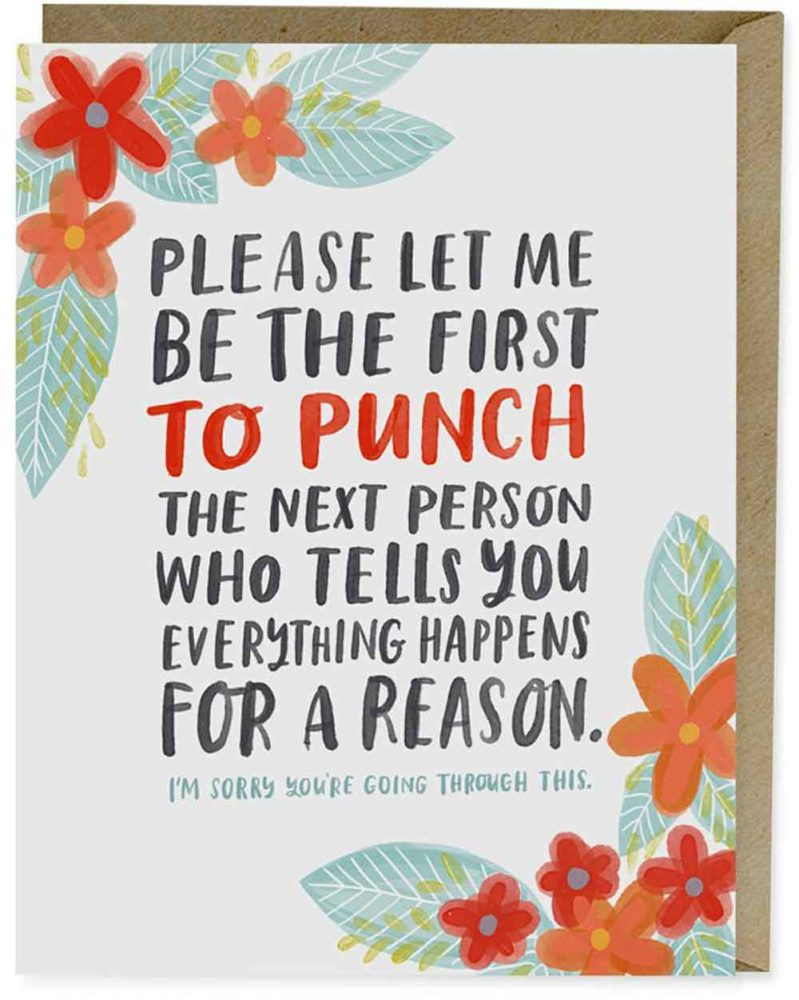 Sympathy Card: Please let me be the first to punch the next person who tells you everything happens for a reason.
